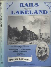 Rails Through Lakeland: An Illustrated History of the Workington, Cockermouth, Keswick, Penrith Railway 1847-1972.