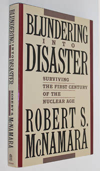 Blundering Into Disaster: Surviving the First Century of the Nuclear Age