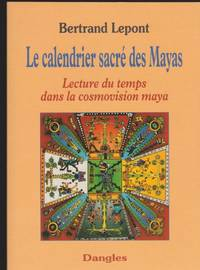 Le Calendrier sacré des mayas : Lecture du temps dans la cosmovision maya