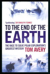 image of To the End of the Earth: The Race to Solve Polar Exploration's Greatest Mystery