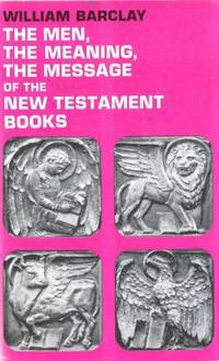 image of The Men, the Meaning, the Message of the New Testament Books
