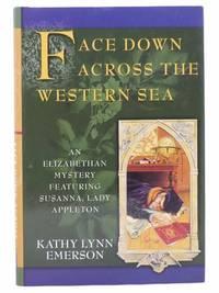 Face Down Across the Western Sea: An Elizabethan Mystery Featuring Susanna, Lady Appleton