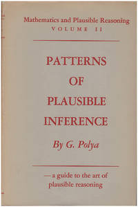 Patterns of Plausible Inference: A Guide to the Art of Plausible Reasoning (Volume II of Mathematics and Plausible Reasoning)