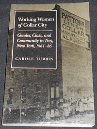 image of Working Women of Collar City: Gender, Class, and Community in Troy, New York, 1864-86