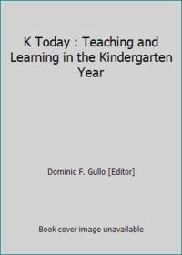 K Today : Teaching and Learning in the Kindergarten Year