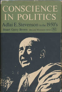 Conscience in Politics: Adlai E. Stevenson in the 1950's