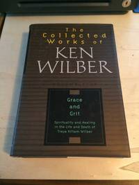 The Collected Works of Ken Wilber. Volume Five: Grace and Grit: Spirituality and Healing in the Life and Death of Treya Killam Wilber