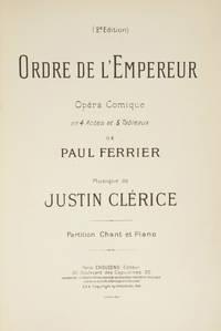 Ordre de l'Empereur Opéra Comique en 4 Actes et 5 Tableaux de Paul Ferrier... Partition Chant et Piano... (2e. Edition). [Piano-vocal score]