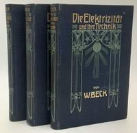 Die Elektrizität und ihre Technik. Eine gemeinverständliche Darstellung der physikalischen Grundbegriffe und der praktischen Anwendung der Elektrizität. 3 volumes.