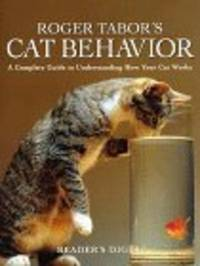 ROGER TABOR'S CAT BEHAVIOR:  A Complete Guide to Understanding How Your Cat Works