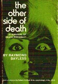 The Other Side Of Death.  Is Survival of Death Possible?
