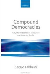 Compound Democracies  Why the United States and Europe Are Becoming Similar