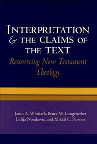Interpretation & the Claims of the Text: Resourcing New Testament Theology