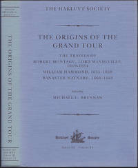 The Origins of the Grand Tour: The Travels of Robert Montagu, Lord Mandeville, 1649-1654; William...
