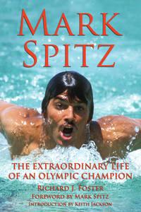 Mark Spitz : The Extraordinary Life of an Olympic Champion