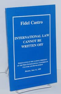 image of International Law Cannot Be Written Off; Speech Given in the Closing Ceremony of the First International Congress on Culture and Development, Havana, June 11, 1999