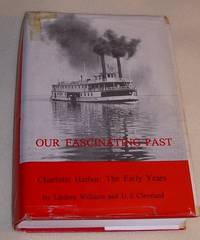 OUR FASCINATING PAST Charlotte Harbor: the Early Years (SIGNED)