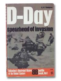 D-Day: Spearhead of Invasion (Ballantine's Illustrated History of the Violent Century, Battle Book No. 1)
