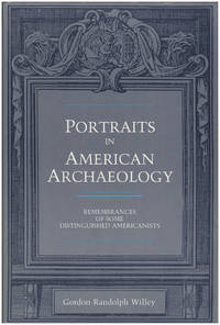 Portraits in American Archaeology: Remembrances of Some Distinguished Americanists