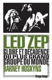 Led Zep: Gloire et décadence du plus grand groupe du monde