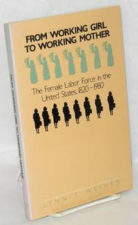 From working girl to working mother; the femal labor force in the United States, 1820-1980