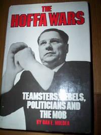 The Hoffa Wars : Teamsters,Rebels,Politicians & the Mob by Dan E.Moldea - 1978