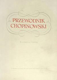 Przewodnik chopinowski Rys zycia i tworczosci Fryderyka Chopina Zelazowa Wola Brochow Zamek...