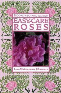 Easy-Care Roses : Low-Maintenance Charmers
