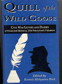 Quill of the Wild Goose. Civil War Letters and Diaries of Private Joel  Molyneux, 141st...