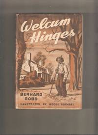 Welcum Hinges by  Bernard Robb - 1st Edition 1st Printing - 1942 - from Lost Pages & Forgotten Words (SKU: 004441)
