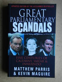 Great Parliamentary Scandals: Five Centuries of Calumny, Smear & Innuendo.