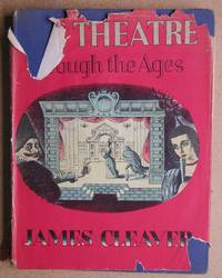 The Theatre Through The Ages. by  James Cleaver - First Edition - 1946 - from N. G. Lawrie Books. (SKU: 41377)