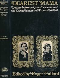 Dearest Mama: Letters between Queen Victoria and the Crown Princess of Prussia 1861-1864