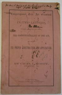 CONGRESSIONAL TEST ACT EXAMINED IN TWO LETTERS, IN WHICH ARE CONSIDERED, FIRST-  THE CONSTITUTIONALITY OF THE ACT, AND SECOND-  ITS PROPER CONSTRUCTION AND APPLICATION