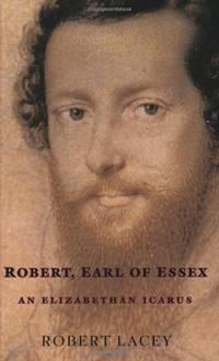 image of Robert, Earl of Essex: An Elizabethan Icarus
