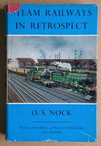 Steam Railways In Retrospect. by  O. S Nock - First Edition - 1966 - from N. G. Lawrie Books. (SKU: 43991)