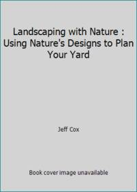 Landscaping with Nature : Using Nature's Designs to Plan Your Yard