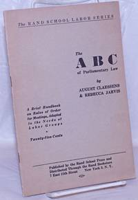 image of ABC of Parliamentary Law: a brief handbook on rules of order for meetings adapted to the needs of labor groups and an appendix of charts, tables, examples, etc.