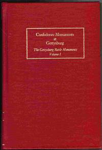 Confederate Monuments at Gettysburg;  The Gettysburg Battle Monuments,  Volume I
