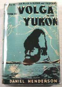 From the Volga to the Yukon: The Story of the Russian March to Alaska and California, Paralleling Our Own Westward Trek to the Pacific by  Daniel Henderson - Hardcover - Second Printing - 1945 - from Resource Books, LLC and Biblio.com