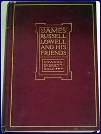 JAMES RUSSELL LOWELL AND HIS FRIENDS by  Edward Everett: Hale - Hardcover - from Parnassus Book Service and Biblio.com