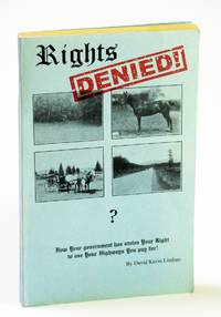 Rights Denied! - How Your Government Has Stolen Your Right to Use Your Highways You Pay for! by  David Kevin Lindsay - Paperback - First Edition - 1999 - from RareNonFiction.com and Biblio.com
