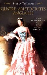 QUATRE ARISTOCRATES ANGLAISES.  La vie mouvementée des soeurs Lennox, 1740-1832