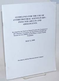 Guidelines for the Use of Antiretroviral Agents in HIV-Infected Adults and Adolescents developed by the Panel on Clinical Practices for Treatment of HIV Infection convened by the Department of Healths and Human Services (DHHS) and the Henry Kaiser Foundation, May 5, 1999