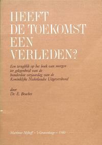 Heeft de Toekomst een Verleden? Een terugblik op het boek van morgen ter  gelegenheid van de honderdste verjaardag van de Koninklijke Nederlandse  Uitgeversbond.