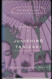The Reed Cutter and Captain Shigemoto's Mother: Two novellas by  Junichiro Tanizaki - First Edition - 1994-02-01 - from Mark Lavendier, Bookseller (SKU: SKU1027599)