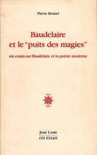 """Baudelaire et le """"puits des magies"""".  Six essais sur Baudelaire et la poésie..."""