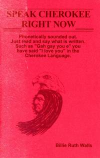 Speak Cherokee Right Now by  Billie Ruth WALLS - Paperback - First Edition, First Printing - 2003 - from Bagatelle Books, IOBA (SKU: 3128)