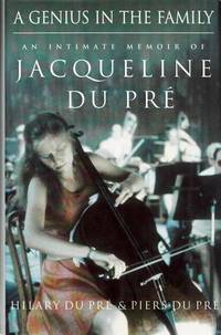 A Genius in the Family. An Intimate Memoir of Jacqueline Du Pre