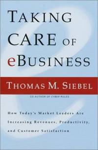 Taking Care of E Business: Lessons in Success in the New Economy from One of the World's Fastest Growing Companies